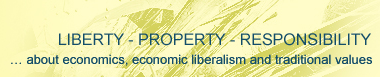 LIBERTY - PROPERTY - RESPONSIBILITY ... about economics, economic liberalism and traditional values
